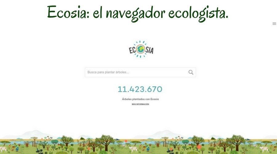 Ecosia. Navegador que destina la mayor parte de su presupuesto a repoblar el planeta.